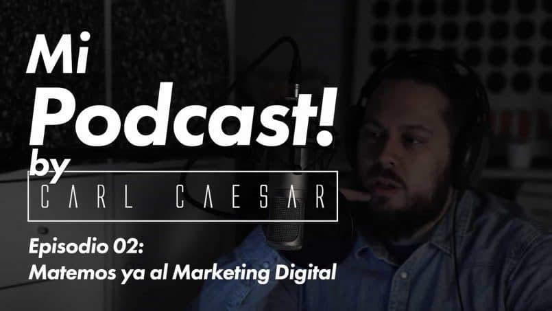 Episodio 02: Matemos ya al Marketing Digital - Mi Podcast! by carlcaesar
