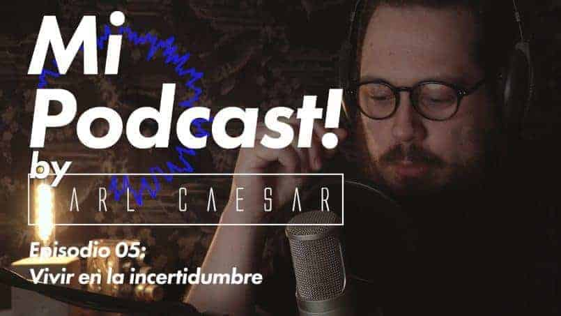 Episodio 05. Vivir en la incertidumbre.