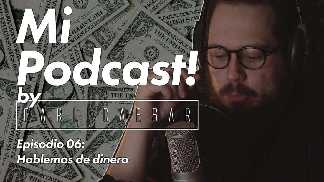 Hablemos de dinero. Episodio 06 de Mi Podcast! by carlcaesar